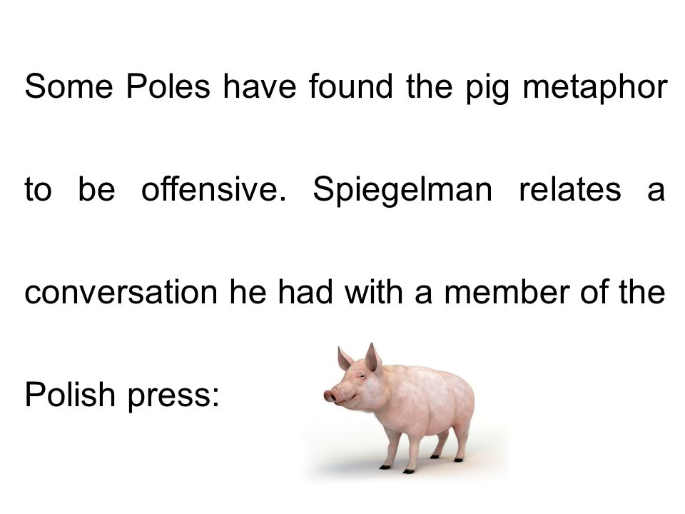 Some Poles have found the pig metaphor to be offensive