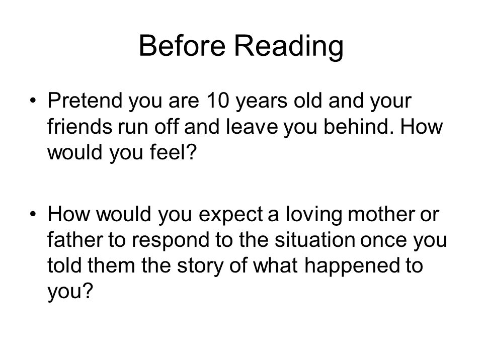 Before Reading Pretend you are 10 years old and your friends run off and leave you behind. How would you feel