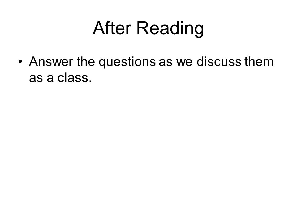 After Reading Answer the questions as we discuss them as a class.
