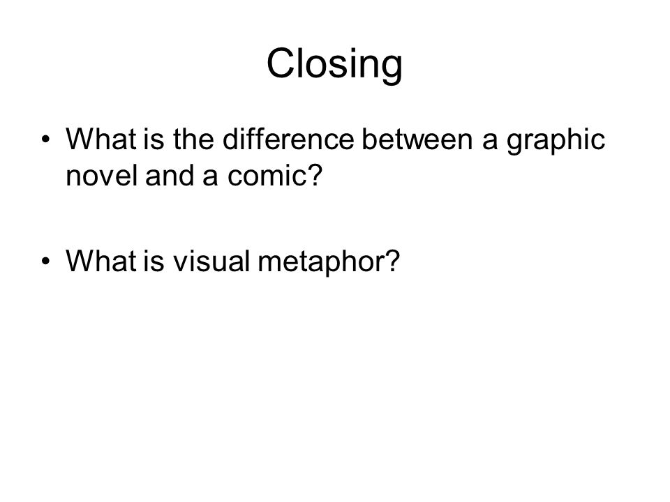 Closing What is the difference between a graphic novel and a comic
