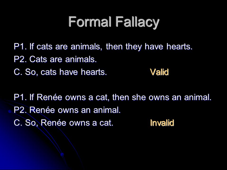 Formal Fallacy P1. If cats are animals, then they have hearts.