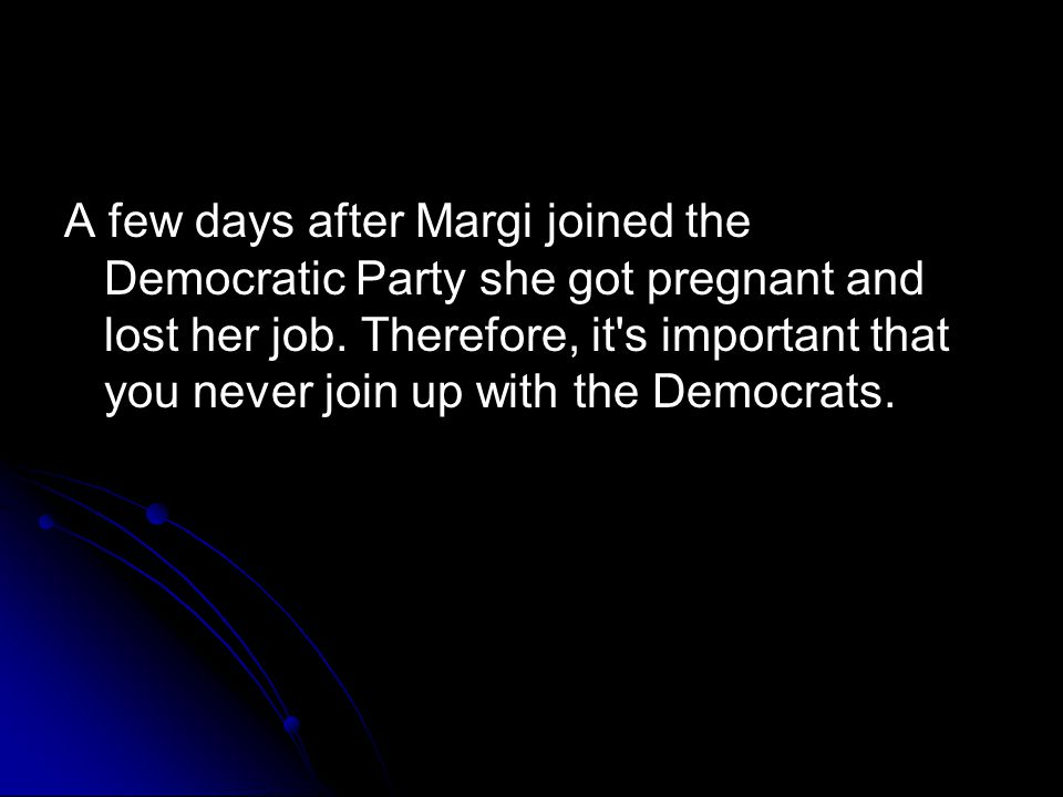 A few days after Margi joined the Democratic Party she got pregnant and lost her job.