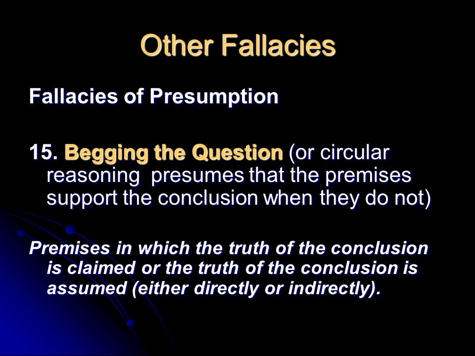 Other Fallacies Fallacies of Presumption