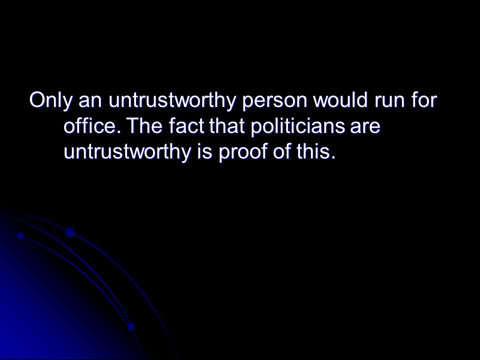 Only an untrustworthy person would run for office