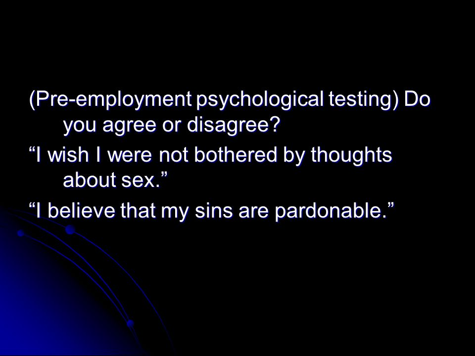 (Pre-employment psychological testing) Do you agree or disagree