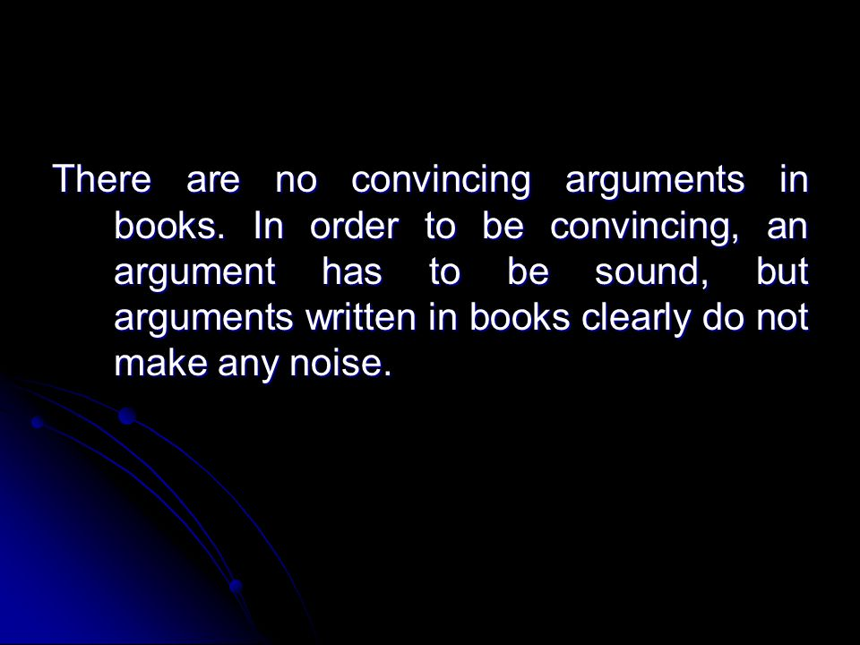 There are no convincing arguments in books