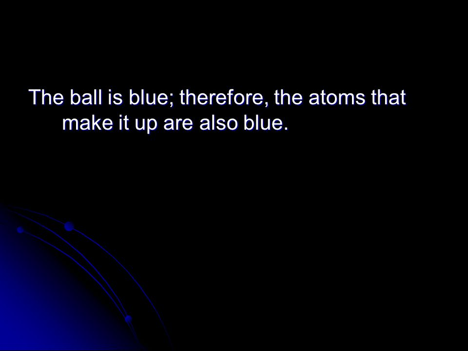 The ball is blue; therefore, the atoms that make it up are also blue.