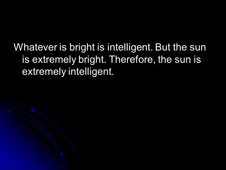 Whatever is bright is intelligent. But the sun is extremely bright