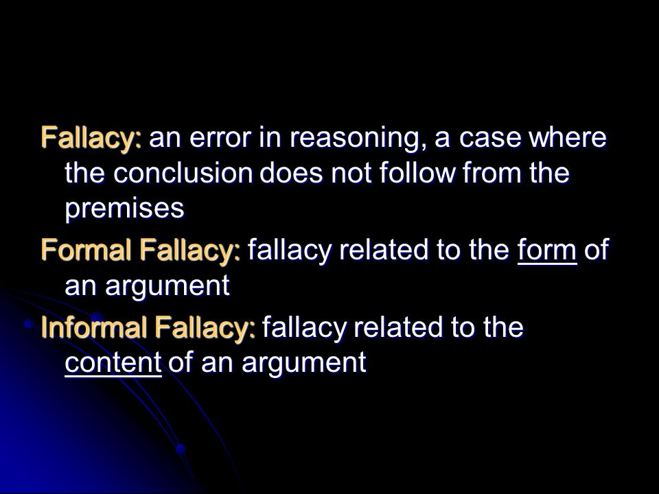 Fallacy: an error in reasoning, a case where the conclusion does not follow from the premises