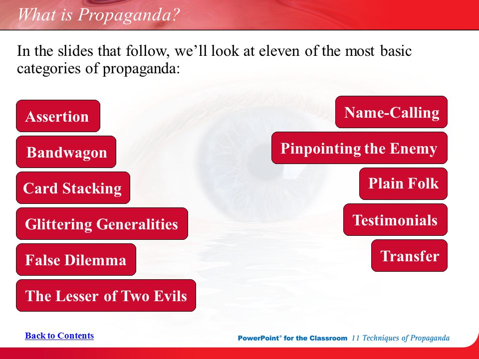 What is Propaganda In the slides that follow, we'll look at eleven of the most basic categories of propaganda: