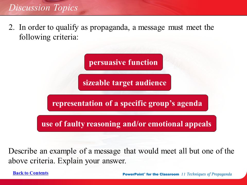 Discussion Topics 2. In order to qualify as propaganda, a message must meet the following criteria: