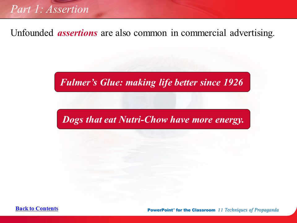 Part 1: Assertion Unfounded assertions are also common in commercial advertising. Fulmer's Glue: making life better since 1926.