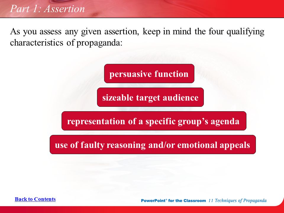 Part 1: Assertion As you assess any given assertion, keep in mind the four qualifying characteristics of propaganda:
