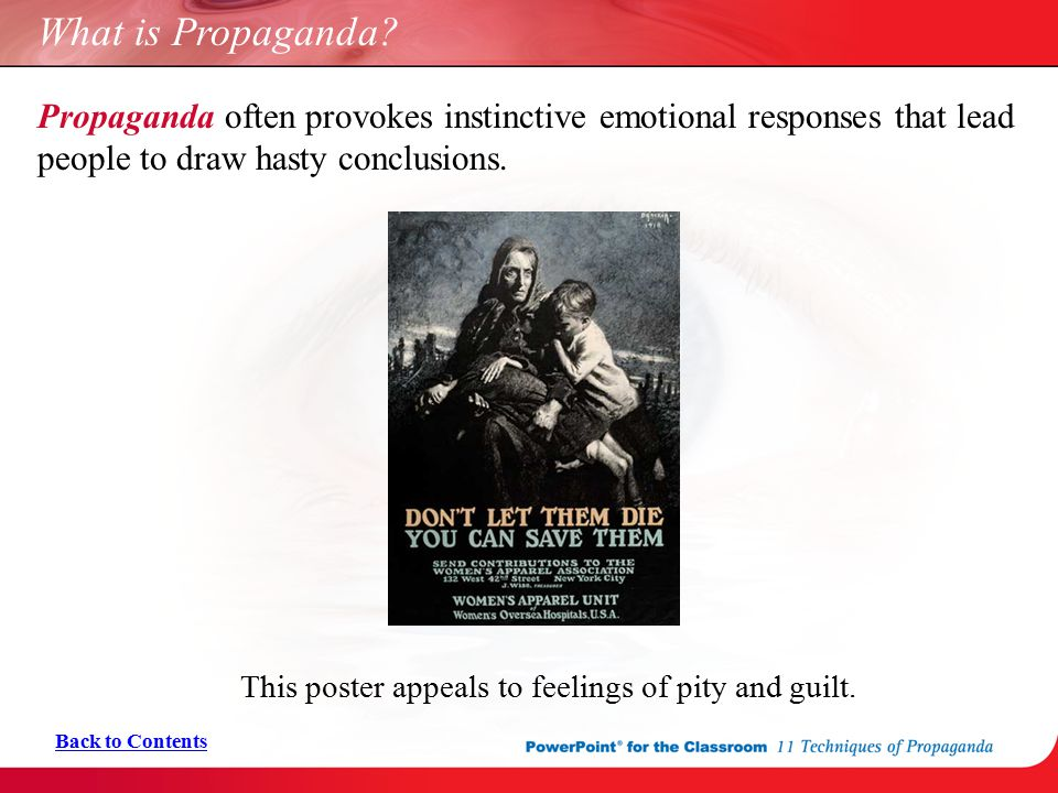 What is Propaganda Propaganda often provokes instinctive emotional responses that lead people to draw hasty conclusions.