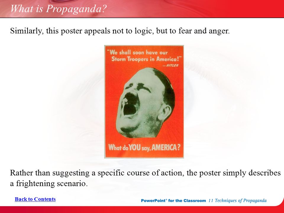 What is Propaganda Similarly, this poster appeals not to logic, but to fear and anger.