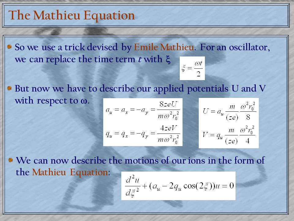 The Mathieu Equation So we use a trick devised by Emile Mathieu. For an oscillator, we can replace the time term t with 