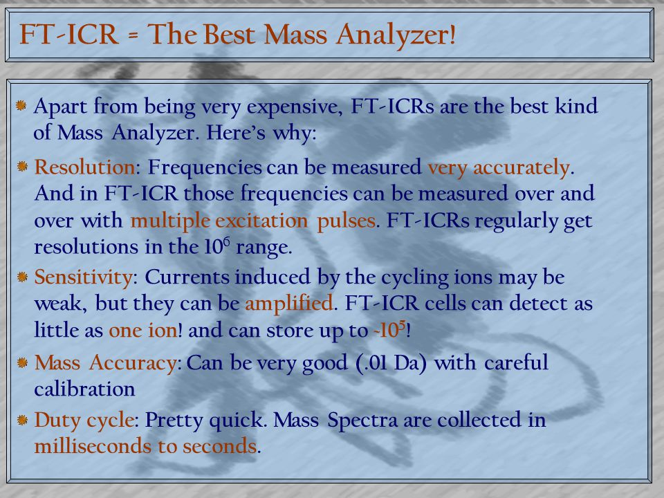 FT-ICR = The Best Mass Analyzer!
