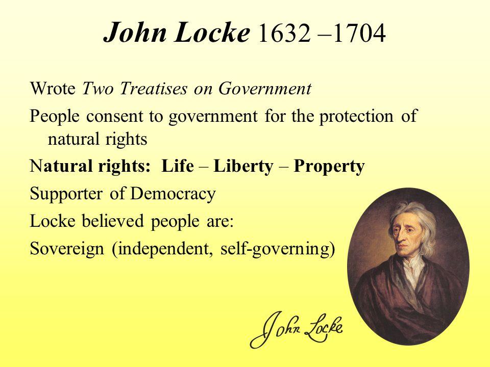 John Locke 1632 –1704 Wrote Two Treatises on Government