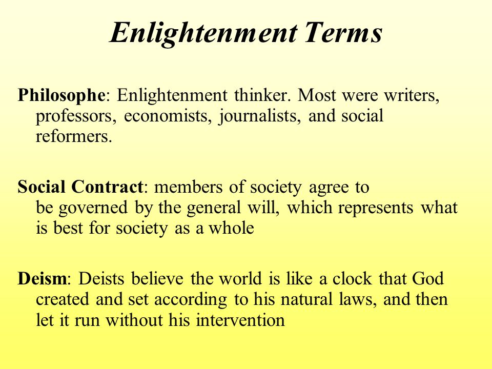 Enlightenment Terms Philosophe: Enlightenment thinker. Most were writers, professors, economists, journalists, and social reformers.