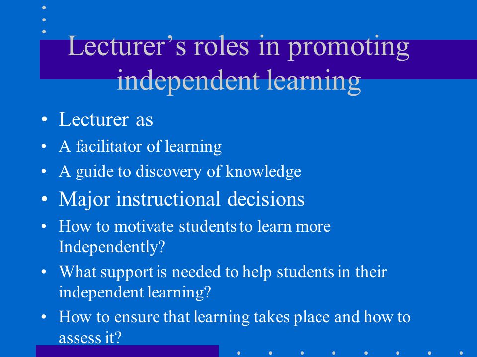 Lecturer's roles in promoting independent learning