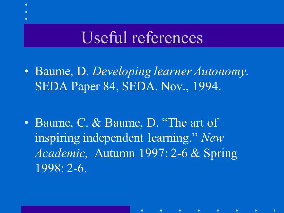 Useful references Baume, D. Developing learner Autonomy. SEDA Paper 84, SEDA. Nov., 1994.