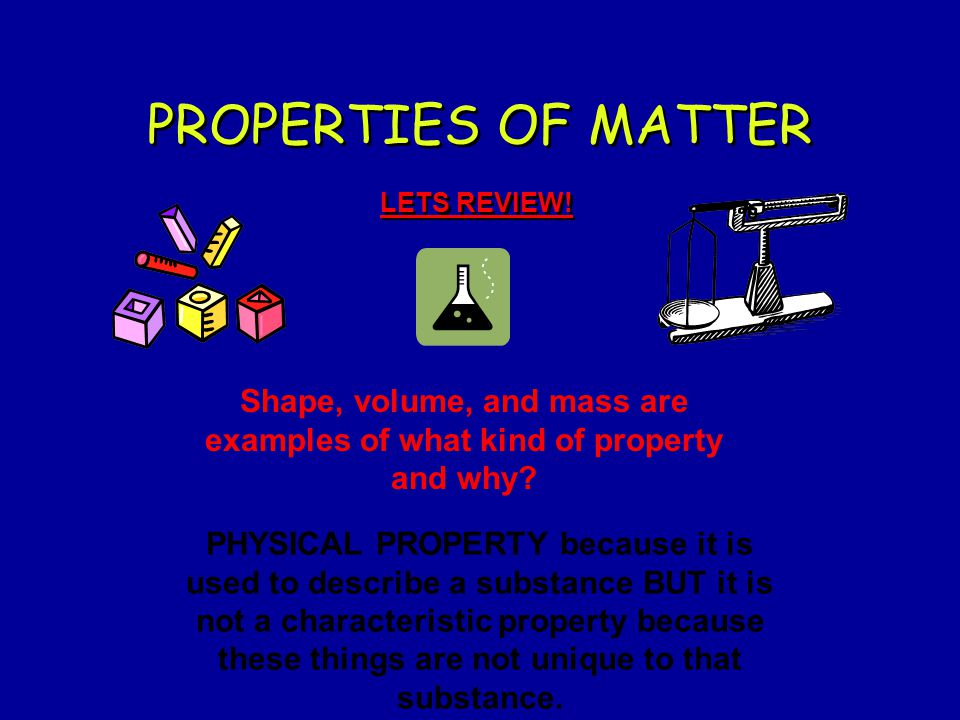 Shape, volume, and mass are examples of what kind of property and why