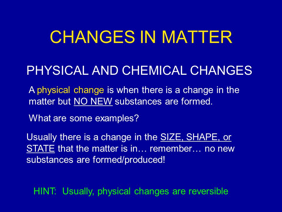 CHANGES IN MATTER PHYSICAL AND CHEMICAL CHANGES