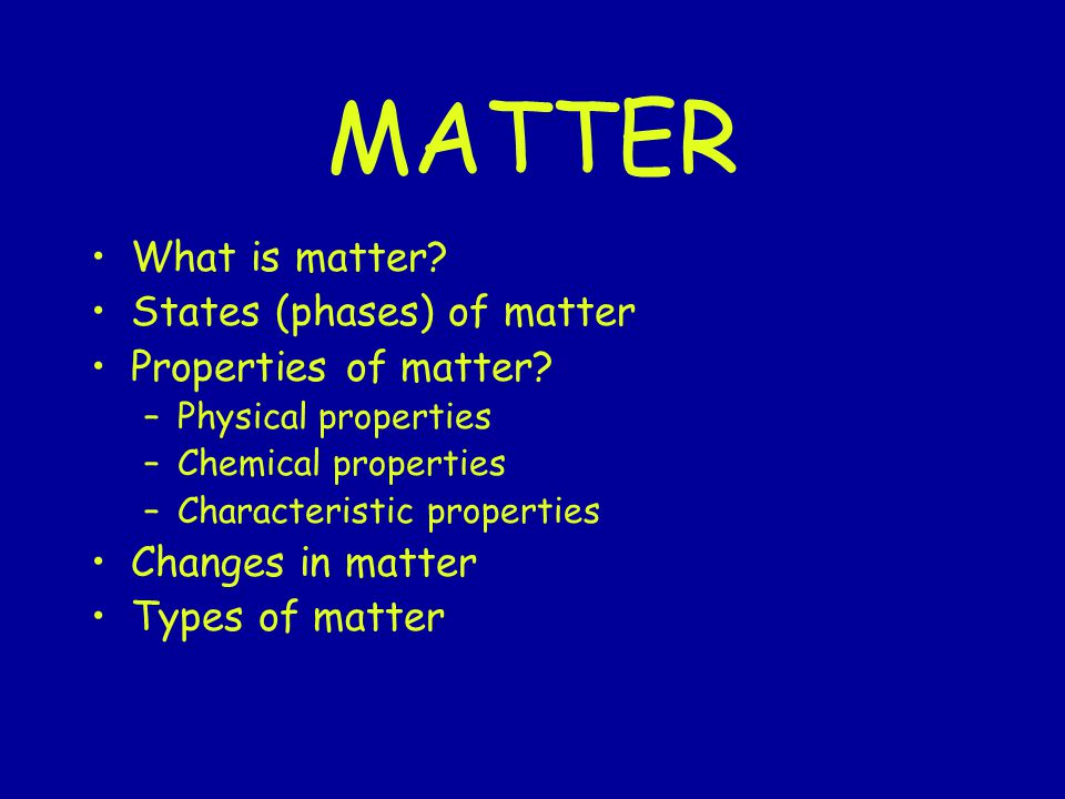 MATTER What is matter States (phases) of matter Properties of matter