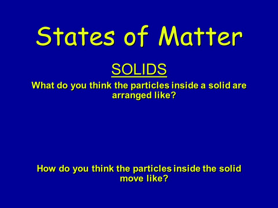 How do you think the particles inside the solid move like