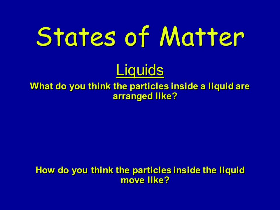How do you think the particles inside the liquid move like