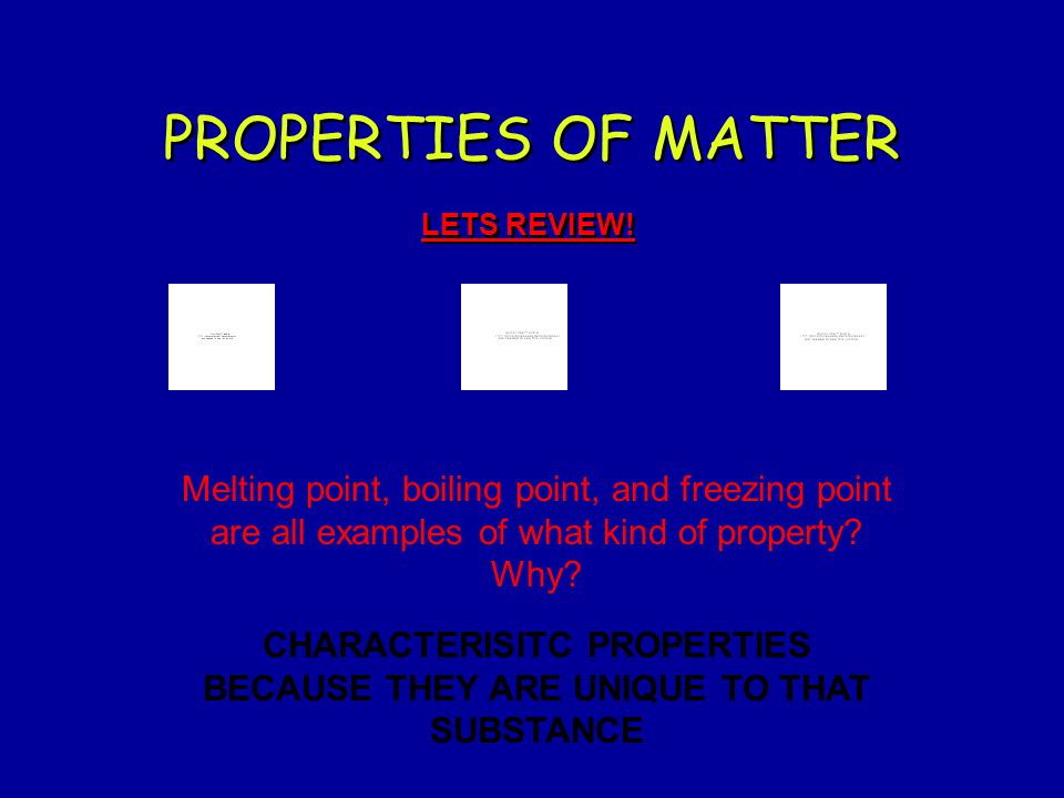 CHARACTERISITC PROPERTIES BECAUSE THEY ARE UNIQUE TO THAT SUBSTANCE