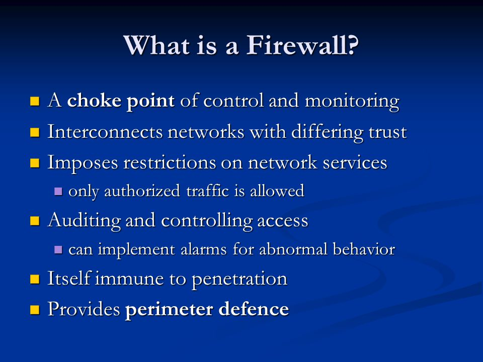 What is a Firewall A choke point of control and monitoring