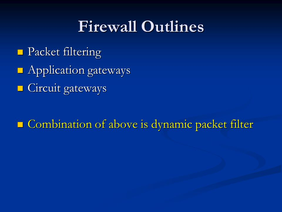 Firewall Outlines Packet filtering Application gateways