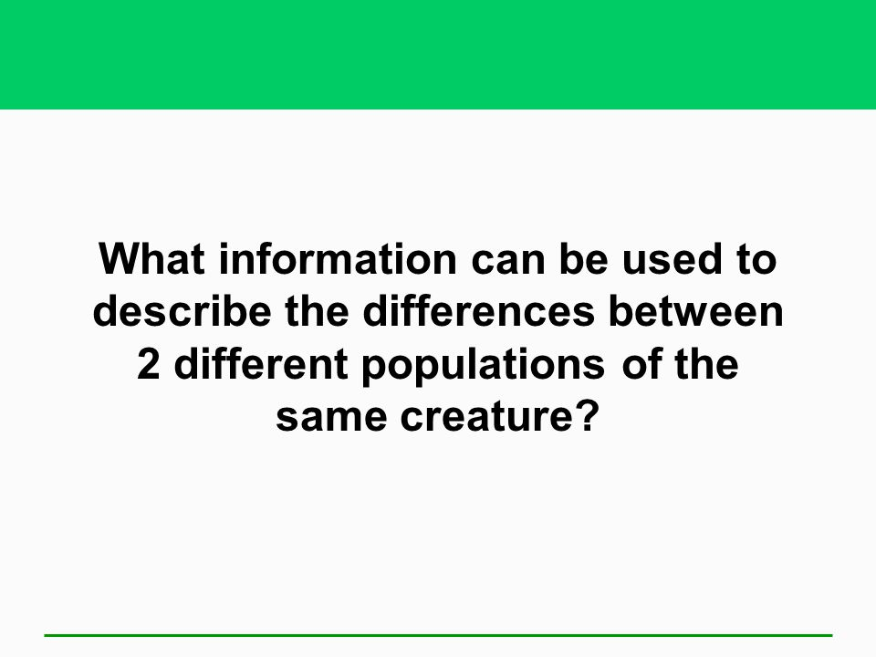 What information can be used to describe the differences between 2 different populations of the same creature