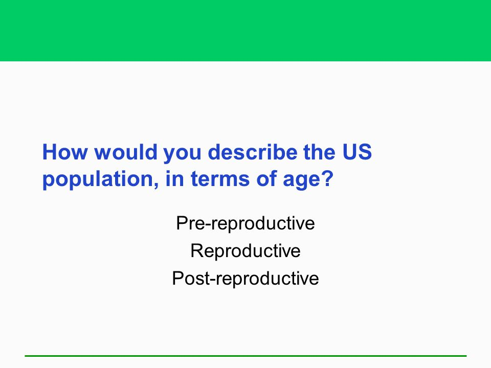 How would you describe the US population, in terms of age