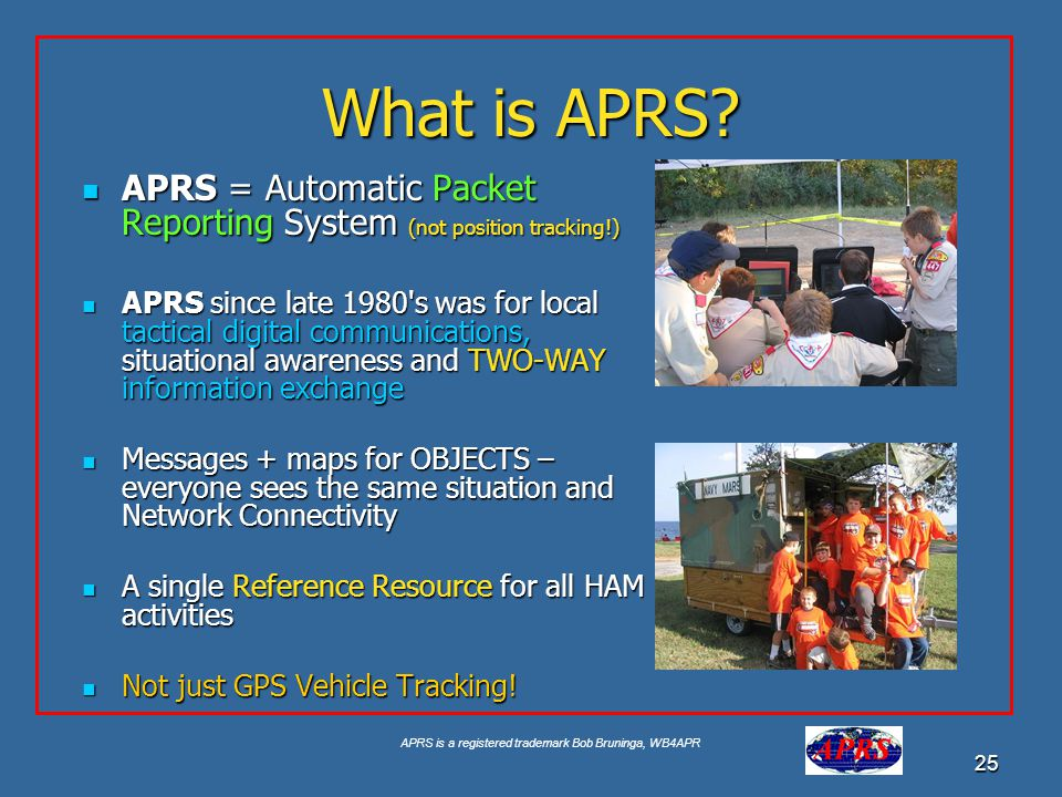 What is APRS APRS = Automatic Packet Reporting System (not position tracking!)