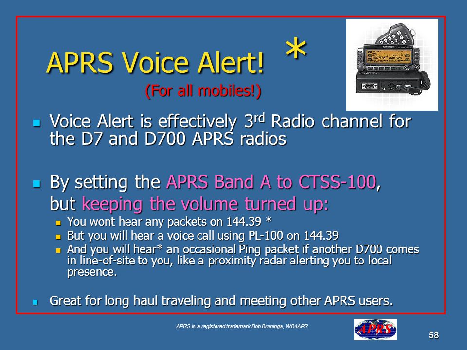 APRS Voice Alert! * (For all mobiles!) Voice Alert is effectively 3rd Radio channel for the D7 and D700 APRS radios.