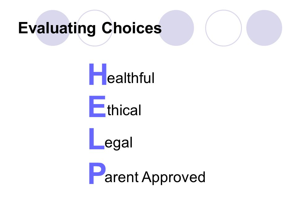 Evaluating Choices H ealthful E thical L egal P arent Approved