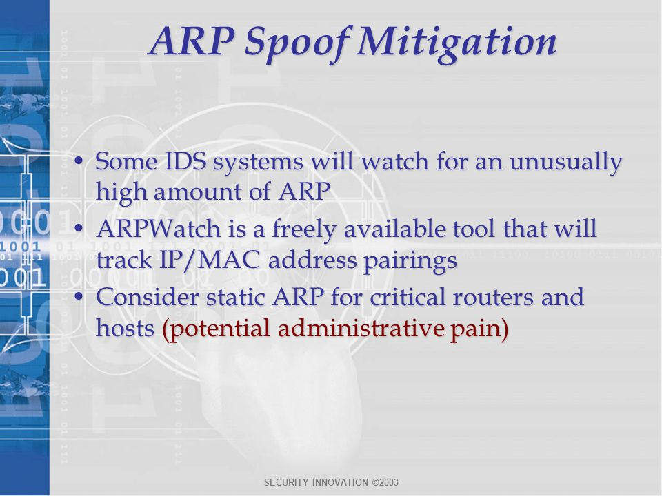 ARP Spoof Mitigation Some IDS systems will watch for an unusually high amount of ARP.