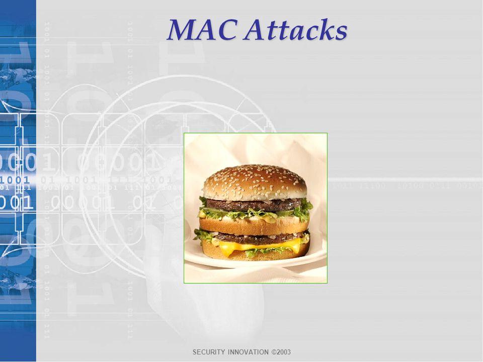 MAC Attacks SECURITY INNOVATION ©2003