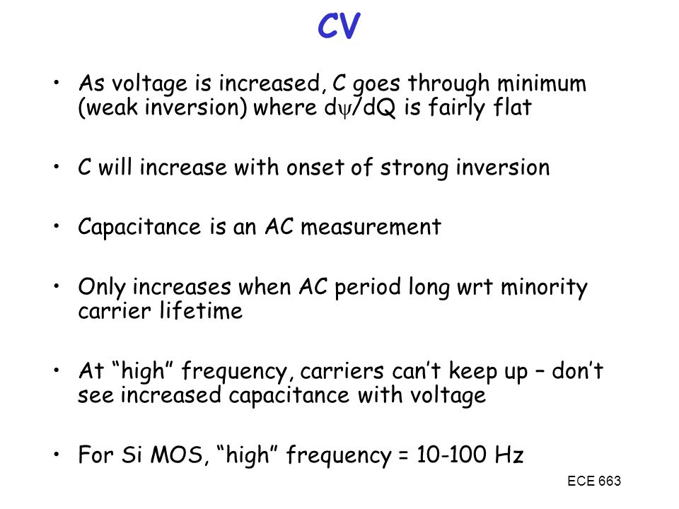MOSFETs CV. As voltage is increased, C goes through minimum (weak inversion) where d/dQ is fairly flat.
