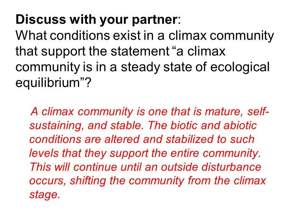Discuss with your partner: What conditions exist in a climax community that support the statement a climax community is in a steady state of ecological equilibrium