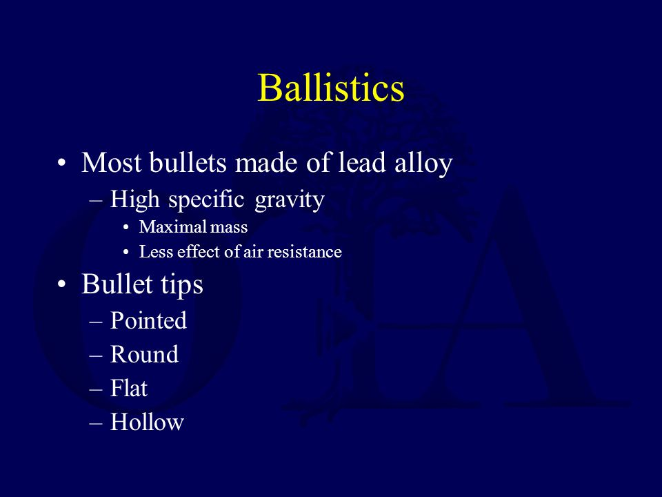 Ballistics Most bullets made of lead alloy Bullet tips
