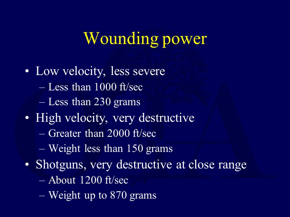 Wounding power Low velocity, less severe