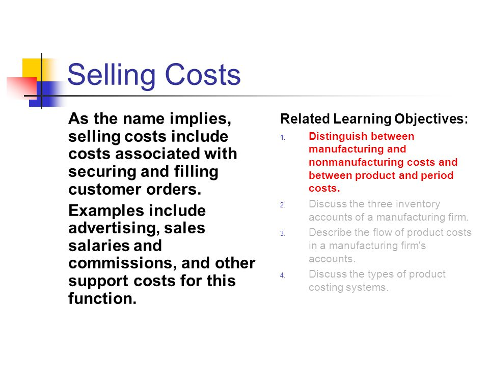 Selling Costs As the name implies, selling costs include costs associated with securing and filling customer orders.