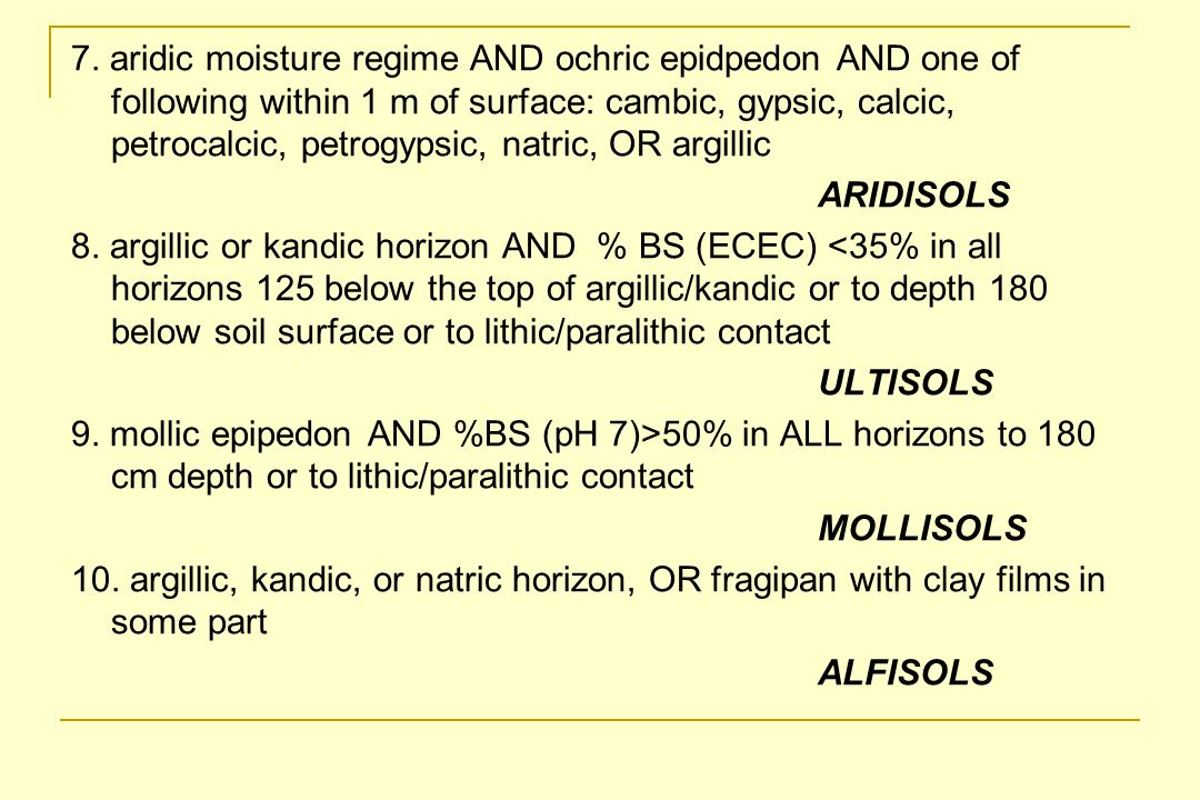 7. aridic moisture regime AND ochric epidpedon AND one of following within 1 m of surface: cambic, gypsic, calcic, petrocalcic, petrogypsic, natric, OR argillic