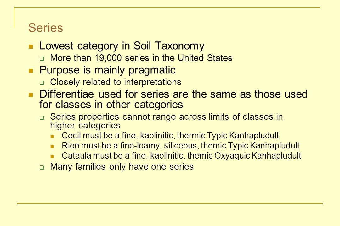 Series Lowest category in Soil Taxonomy Purpose is mainly pragmatic