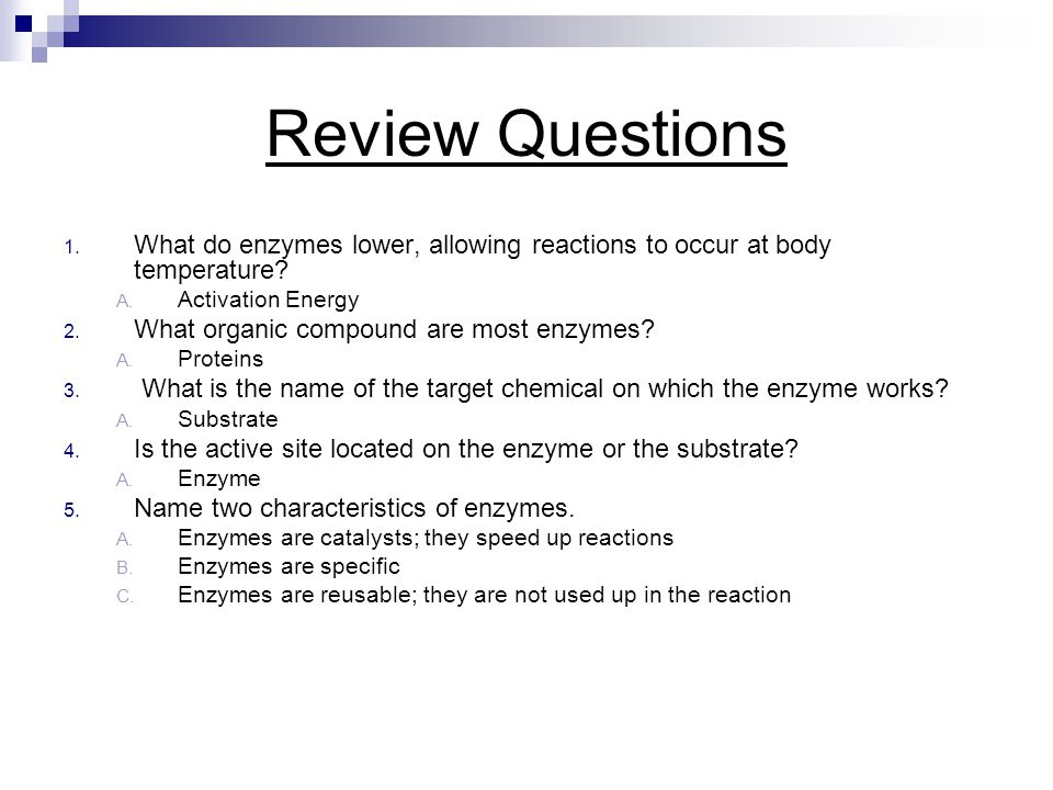Review Questions What do enzymes lower, allowing reactions to occur at body temperature Activation Energy.