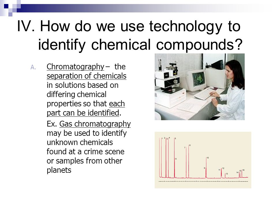 IV. How do we use technology to identify chemical compounds