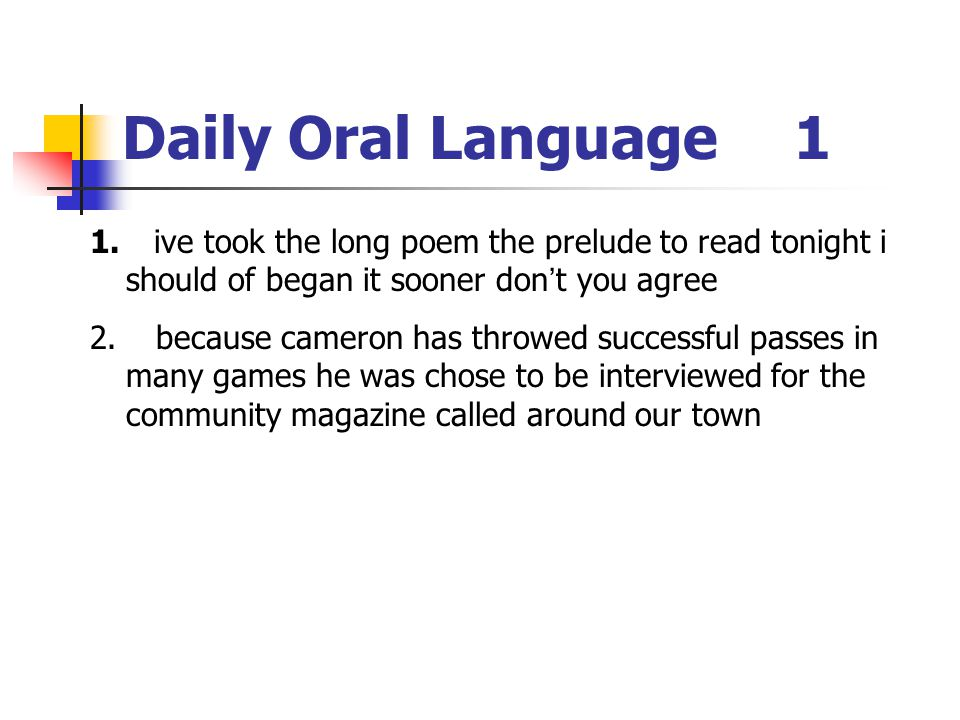 Daily Oral Language 1 ive took the long poem the prelude to read tonight i should of began it sooner don't you agree.